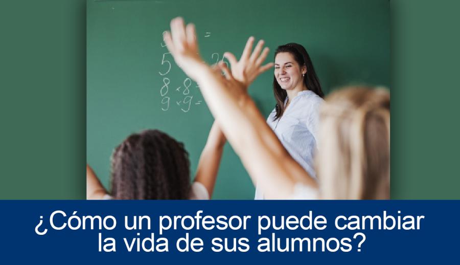 Cómo un profesor puede cambiar la vida de sus alumnos
