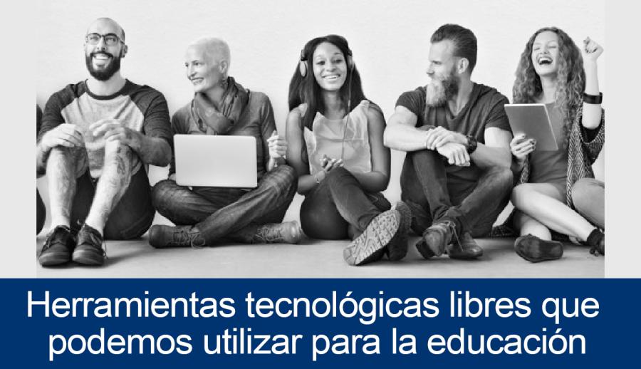 Herramientas tecnológicas libres que podemos utilizar para la educación.