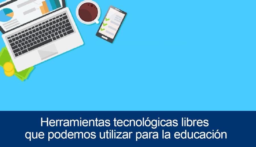 Herramientas tecnológicas libres que podemos utilizar para la educación