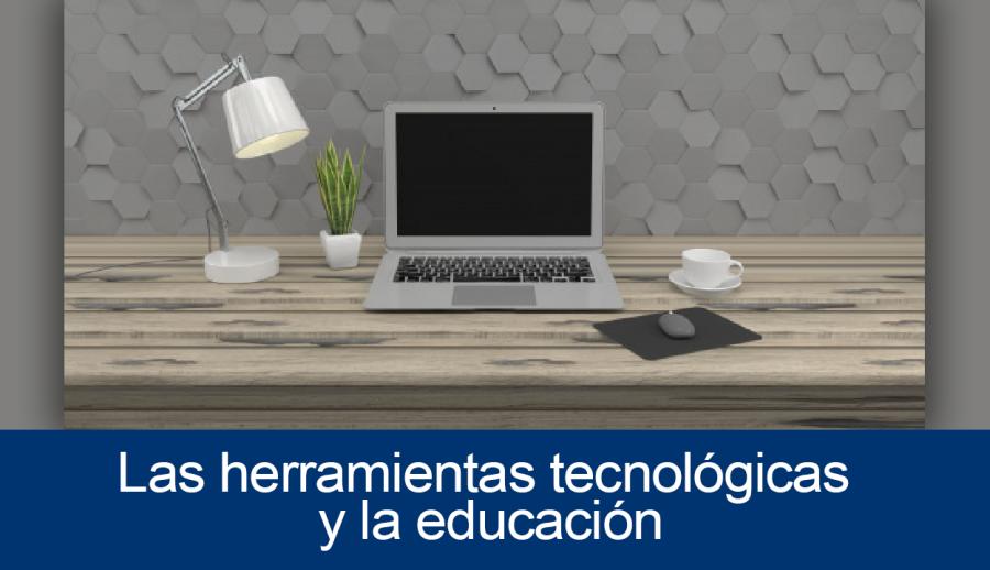 Las herramientas tecnológicas y la educación