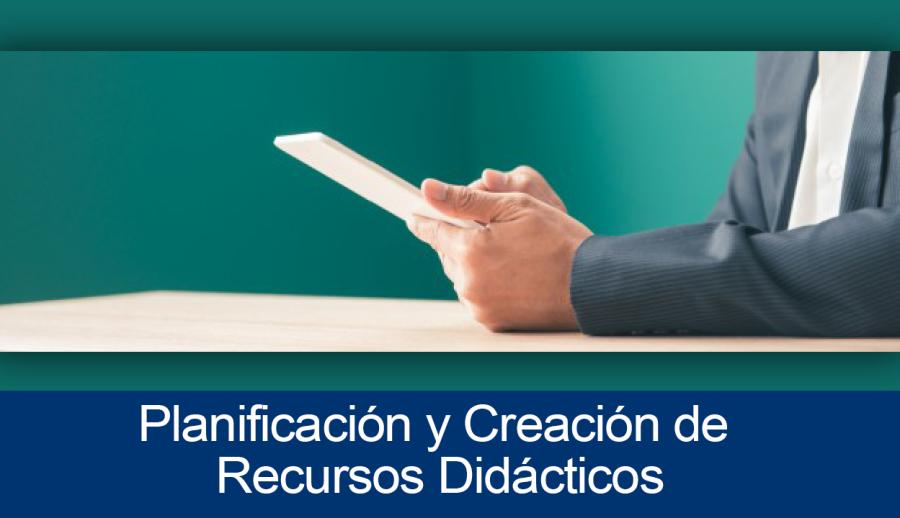Planificación y Creación de Recursos Didácticos